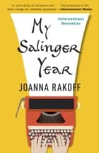 My Salinger Year ebook by Joanna Rakoff