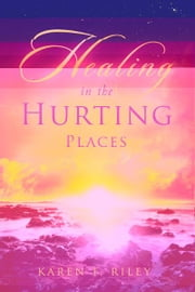 Healing in the Hurting Places ebook by Karen F. Riley