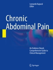 Chronic Abdominal Pain - An Evidence-Based, Comprehensive Guide to Clinical Management ebook by Leonardo Kapural