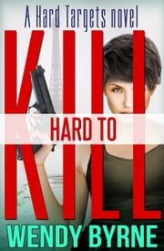 Hard To Kill ebook by Wendy Byrne
