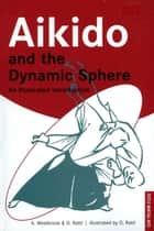 Aikido and the Dynamic Sphere - An Illustrated Introduction ebook by Adele Westbrook, Oscar Ratti