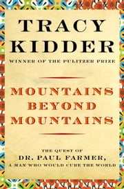 Mountains Beyond Mountains - The Quest of Dr. Paul Farmer, a Man Who Would Cure the World ebook by Tracy Kidder
