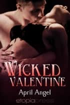 Wicked Valentine ebook by April Angel, Milly Taiden