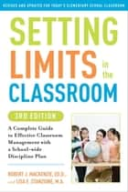Setting Limits in the Classroom, 3rd Edition ebook by Robert J. Mackenzie,Lisa Stanzione