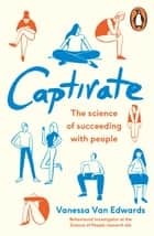 Captivate - The Science of Succeeding with People ebook by Vanessa Van Edwards