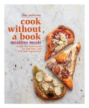 Cook without a Book: Meatless Meals - Recipes and Techniques for Part-Time and Full-Time Vegetarians ebook by Pam Anderson