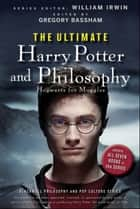 The Ultimate Harry Potter and Philosophy - Hogwarts for Muggles ebook by William Irwin, Gregory Bassham