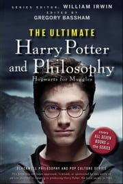 The Ultimate Harry Potter and Philosophy - Hogwarts for Muggles ebook by William Irwin,Gregory Bassham