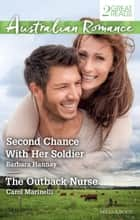Second Chance With Her Soldier/The Outback Nurse ebook by