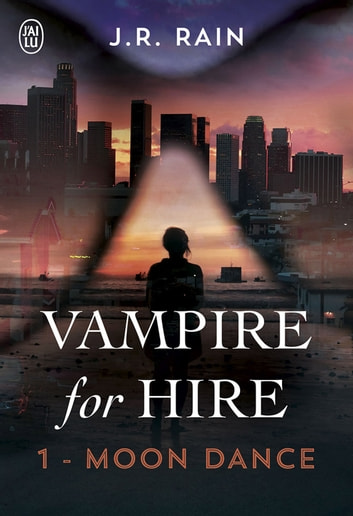 Vampire for Hire (Tome 1) - Moon Dance eBook by J. R. Rain