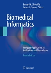 Biomedical Informatics - Computer Applications in Health Care and Biomedicine ebook by Edward H. Shortliffe,James J. Cimino