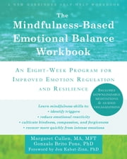 The Mindfulness-Based Emotional Balance Workbook - An Eight-Week Program for Improved Emotion Regulation and Resilience ebook by Jon Kabat-Zinn, PhD, Gonzalo Brito Pons,...