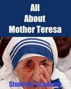 All About Mother Teresa ebook by Students' Academy