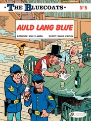 The Bluecoats - Volume 8 - Auld Lang Blue ebook by Raoul Cauvin