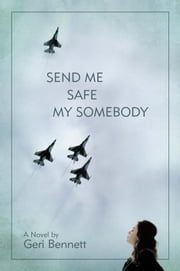 Send Me Safe My Somebody ebook by Geri Bennett