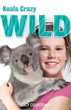 WILD: 4: Koala Crazy ebook by Lucy Courtenay