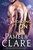 Holding On - A Colorado High Country Novel ebook by Pamela Clare
