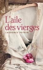 L'aile des vierges ebook by Laurence Peyrin