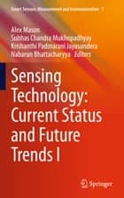 Sensing Technology: Current Status and Future Trends I ebook by Alex Mason, Subhas Chandra Mukhopadhyay, Krishanthi Padmarani Jayasundera,...