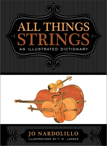 All Things Strings - An Illustrated Dictionary ebook by Jo Nardolillo