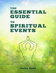 The Essential Guide to Spiritual Events ebook by Inelia Benz