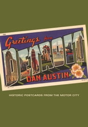 Greetings from Detroit - Historic Postcards from the Motor City ebook by Dan Austin