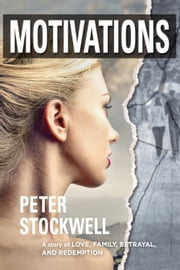 Motivations - A Story of Love, Family, Betrayal, and Redemption ebook by Peter Stockwell