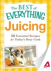 Juicing: 50 Essential Recipes for Today's Busy Cook - 50 Essential Recipes for Today's Busy Cook ebook by Editors of Adams Media