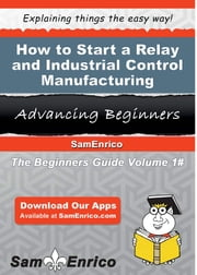 How to Start a Relay and Industrial Control Manufacturing Business