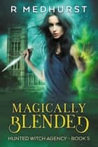 Magically Blended ebook by Rachel Medhurst