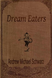 Dream Eaters ebook by Andrew Michael Schwarz
