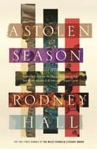 A Stolen Season - Shortlisted for the Miles Franklin Literary Award 2019 eBook by Rodney Hall