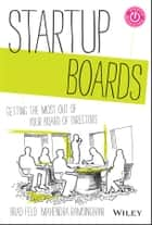 Startup Boards - Getting the Most Out of Your Board of Directors ebook by Brad Feld, Mahendra Ramsinghani