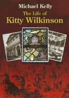 The Life of Kitty Wilkinson ebook by Michael Kelly