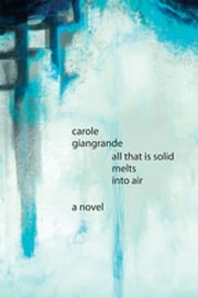 All That Is Solid Melts Into Air ebook by Carole Giangrande