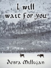 I Will Wait for You ebook by Debra Milligan