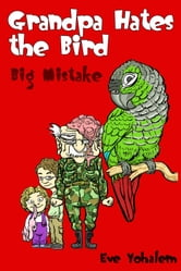 GRANDPA HATES THE BIRD: Big Mistake (Story #5) ebook by Eve Yohalem