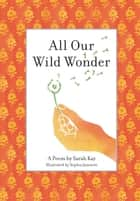 All Our Wild Wonder ebook by Sarah Kay
