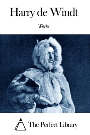 Works of Harry de Windt ebook by Harry de Windt