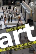Interpreting Art in Museums and Galleries eBook by Christopher Whitehead