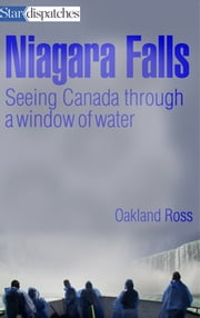 Niagara Falls - Seeing Canada Through a Window of Water ebook by Oakland Ross