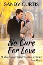 No Cure for Love ebook by Sandy Curtis