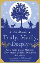 Truly, Madly, Deeply ebook by Romantic Novelist's Association