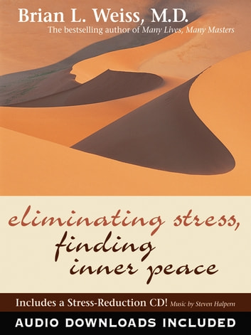 Eliminating Stress, Finding Inner Peace ebook by Brian L. Weiss