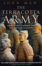 The Terracotta Army ebook by John Man