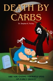 Death by Carbs - Are you eating yourself into an early grave? ebook by Dr. Stephen K. Fairley