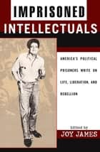 Imprisoned Intellectuals ebook by Joy James