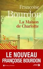 La Maison de Charlotte ebook by Françoise BOURDON