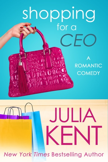 Shopping for a CEO - Romantic Comedy CEO Office Romance ebook by Julia Kent