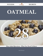 Oatmeal 28 Success Secrets - 28 Most Asked Questions On Oatmeal - What You Need To Know ebook by Sarah Mccarty